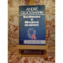 Andre Glucksmann - Bucatareasa si mincatorul de oameni