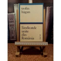 Trofin Hagan - Sindicatele unite din Romania 1944 - 1947