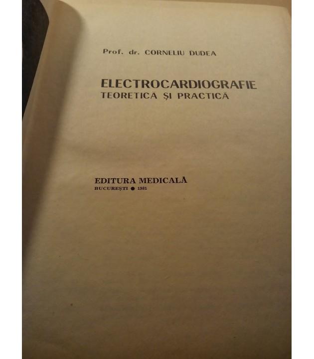 Corneliu Dudea - Electrocardiografie teoretica si practica