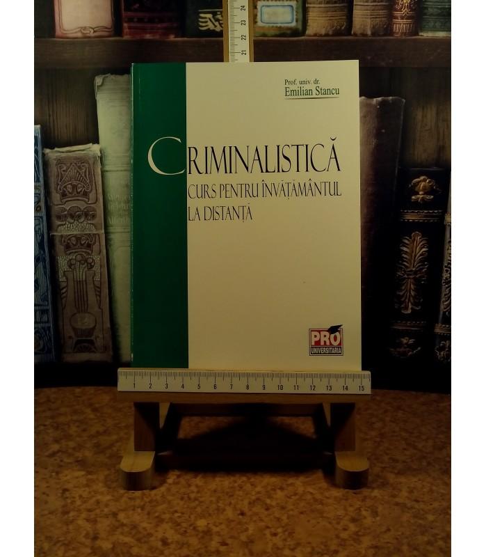 Emilian Stancu - Criminalistica curs pentru invatamantul la distanta
