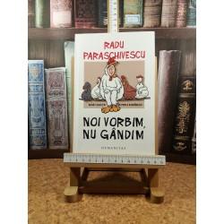 Radu Paraschivescu - Noi vorbim, nu gandim