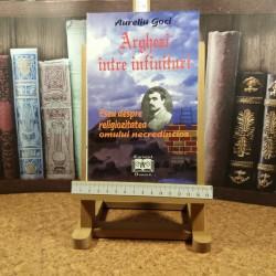 Aureliu Goci - Arghezi intre infinituri Eseu despre religiozitatea omului necredincios