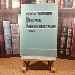 Probleme fundamentale ale istoriei patriei si partidului comunist roman Prelegeri