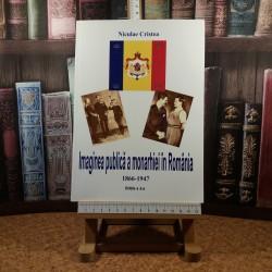 Niculae Cristea - Imaginea publica a monarhiei in Romania