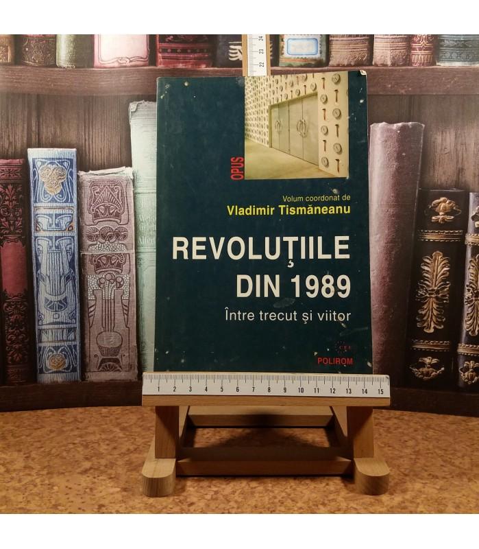 Vladimir Tismaneanu - Revolutiile din 1989 intre trecut si viitor