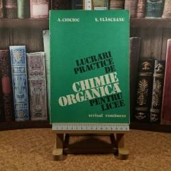 Antonie Ciocioc - Lucrari practice de chimie organica pentru licee