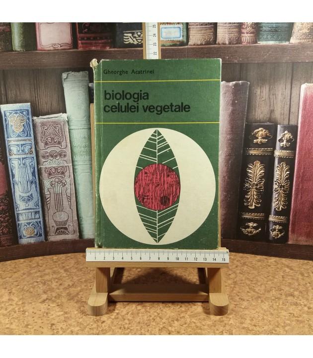 Gheorghe Acatrinei - Biologia celulei vegetale