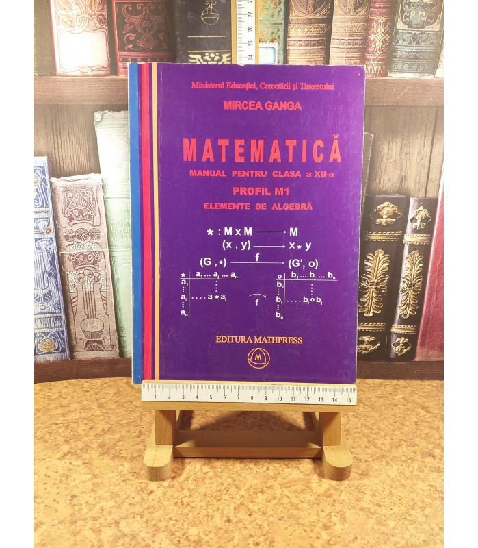 Mircea Ganga - Matematica manual pentru clasa a XII a Profil M1 Elemente de algebra
