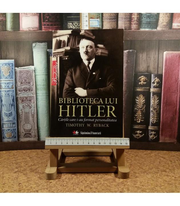 Timothy W. Ryback - Biblioteca lui Hitler Cartile care i-au format personalitatea
